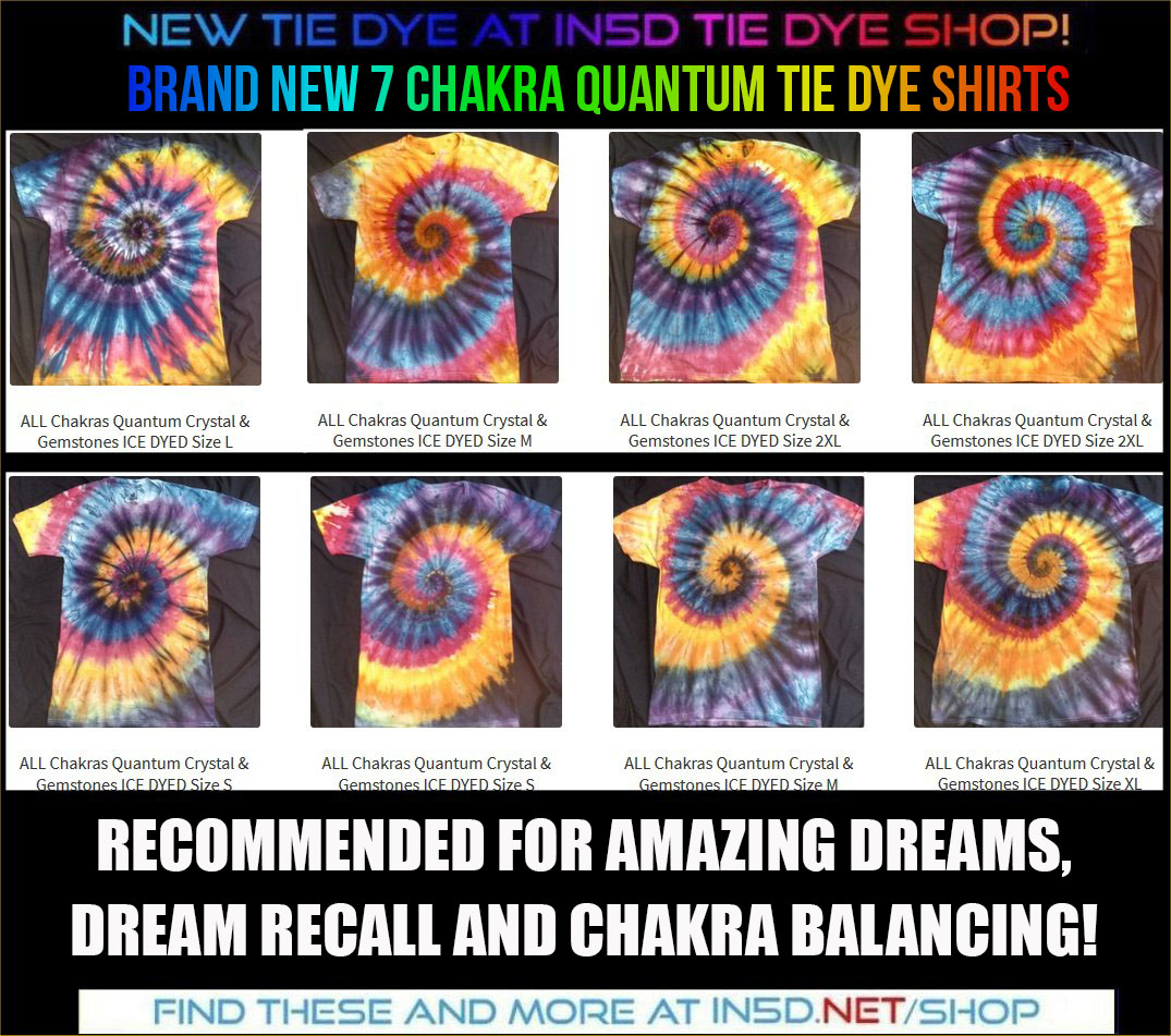 NEW 7 Chakra Quantum ICE DYED Shirts, recommended for AMAZING DREAMS, DREAM RECALL, and CHAKRA BALANCING!